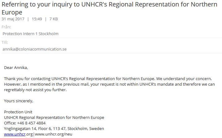I våras när jag var intagen på psykiatrisk tvångsvård för fjärde gången så vände jag mig än en gång till UNHCR. Jag har fått ta emot hot om livet för både mig och barnen från myndigheter. Jag trakasseras och förföljs. Nä, det har UNHCR inga problem med. Inte den här gången heller.
