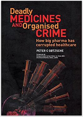 """The book """"Deadly Medicines and Organized Crime"""" by Peter Goetche. Also available in Swedish, and with very good reviews from Läkartidningen."""